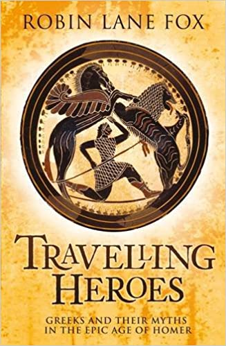 Travelling Heroes: Greeks and their myths in the epic age of Homer by Robin Lane Fox (2008-09-04)