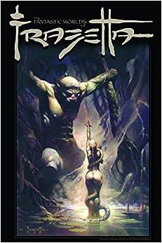 The Fantastic Worlds Of Frank Frazetta Volume 1 by Mark Kidwell (2009-09-01)
