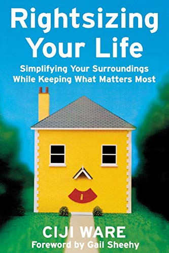 Rightsizing Your Life: Simplifying Your Surroundings While Keeping What Matters ()
