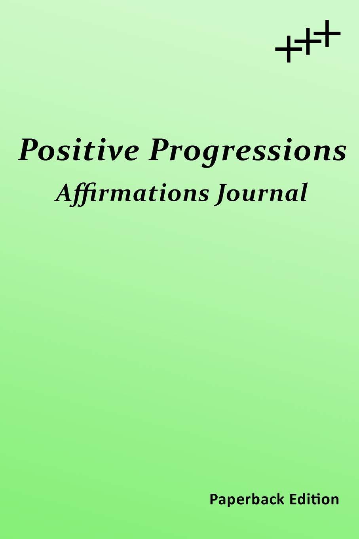 Positive Progressions Affirmations Journal: Just a Few