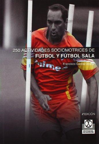 250 Actividades Sociomotrices de Futbol y Futbol Sala (Spanish Edition) [Francisco Garcia Ocana] (Tapa Blanda)