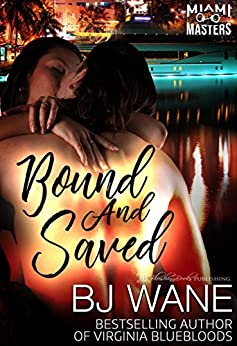 Bound and Saved (Miami Masters Book 1) by [Wane, BJ]