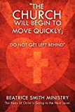 The Church Will Begin to Move Quickly; Do Not Get Left Behind, Beatrice Smith Ministry, 1612157610