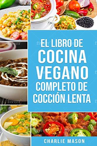 Libro de cocina vegana de cocción lenta En Español/ Vegan Cookbook Slow Cooker In Spanish (Spanish Edition) (Slow Cooker Recipes In Spanish)