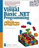 Microsoft Visual Basic.NET Programming for the Absolute Beginner (Absolute Beginners)