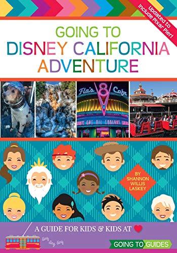 Disney California Adventure - Going to Disney California Adventure: A Guide for Kids & Kids at Heart