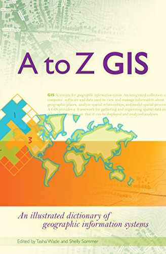 A to Z GIS: An Illustrated Dictionary of Geographic Information Systems (Gis Software)