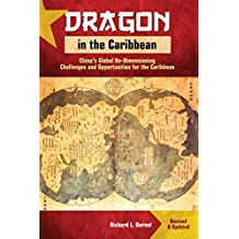 Dragon in the Caribbean - Revised & Updated: China's Global Re-Dimensioning - Challenges and Opportunities for the Caribbean