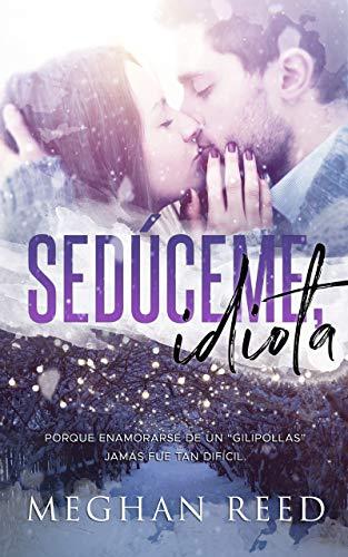 Sedúceme, idiota (Spanish Edition)