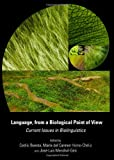 Language, from a Biological Point of View: Current Issues in Biolinguistics, Cedric Boeckx, 1443837814