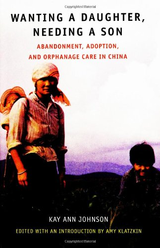Wanting a Daughter, Needing a Son: Abandonment, Adoption, and Orphanage Care in China