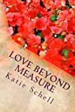 Love Beyond Measure, Katie Schell, 1491295902