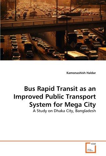 Bus Rapid Transit as an Improved Public Transport System for Mega City: A Study on Dhaka City, Bangladesh -  Kamonashish Haldar, Paperback