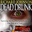 Dead Drunk: Surviving the Zombie Apocalypse... One Beer at a Time Audiobook by Richard Johnson Narrated by Neil Hellegers