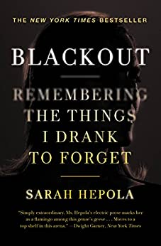 Blackout: Remembering the Things I Drank to Forget by [Hepola, Sarah]