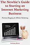 THE NEWBIE'S GUIDE TO STARTING AN INTERNET MARKETING BUSINESS: Painless Blogging & Affiliate Marketing (Bundle)