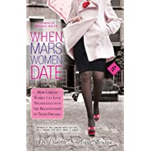 When Mars Women Date: How Career Women Can Love Themselves Into the Relationship of Their Dreams