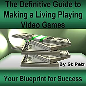 The Definitive Guide to Making a Living Playing Video Games Audiobook