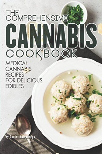 The Comprehensive Cannabis Cookbook: Medical Cannabis Recipes for Delicious Edibles by Daniel Humphreys