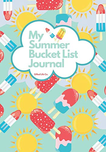 My Summer Bucket List Journal: Create An Epic Summer to Remember Popsicle Themed Cover
