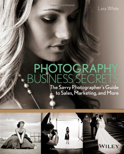 Photography Business Secrets by Lara White, Publisher : Wiley