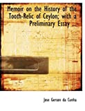 Memoir on the History of the Tooth-Relic of Ceylon; with a Preliminary Essay, Josac Gerson Da Cunha, 0554648377