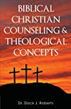 Biblical Christian Counseling and Theological Concepts, Dock Junior Roberts, 0985220643