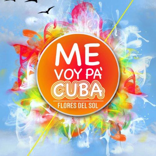 Amazon.com: Me Voy Pà Cuba: Flores Del Sol: MP3 Downloads