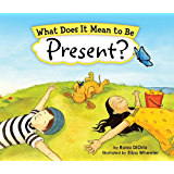 What Does It Mean to Be Present? (What Does It Mean To Be...?)