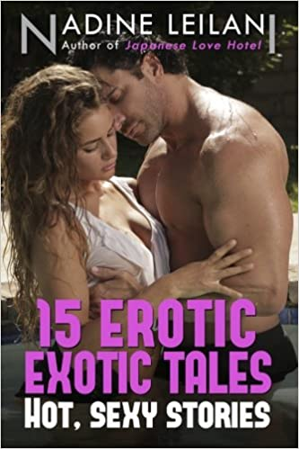15 Erotic Exotic Tales Stories Of Romance Love Lust And Sexy Encounters Around The World Nadine Leilani 9781475013818 Amazon Com Books