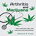 Arthritis and Marijuana: How Marijuana, Diet, and Exercise Can Heal Arthritis Audiobook by Edward R. Cook Narrated by  FMD