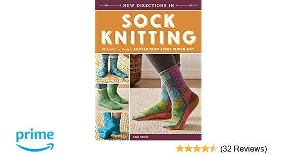 New directions in sock knitting 18 innovative designs knitted from new directions in sock knitting 18 innovative designs knitted from every which way ann budd 9781620339435 amazon books fandeluxe Choice Image