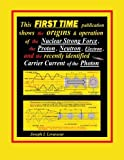 This First Time Publication Shows the Origins and Operation of the Nuclear Strong Force, the Proton, Neutron, Electron and the Recently Identified Carri, Joseph L. Levasseur, 1468573918