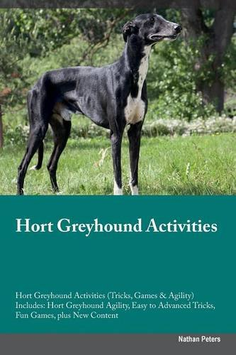 Read Online Hort Greyhound Activities Hort Greyhound Activities (Tricks, Games & Agility) Includes: Hort Greyhound Agility, Easy to Advanced Tricks, Fun Games, plus New Content pdf