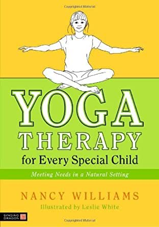 Yoga Therapy for Every Special Child: Meeting Needs in a ...