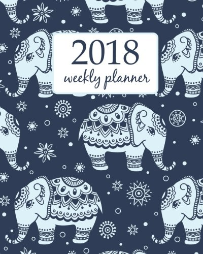 Weekly & Monthly Planner 2018: Calendar Schedule Organizer Appointment Journal Notebook and Action day elephant and flower - floral design (Volume 79)