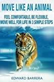 img - for Move Like an Animal: Feel Comfortable, Be Flexible, Move Well for Life in 3 Simple Steps (Volume 1) book / textbook / text book