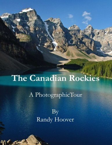 The Canadian Rockies: A Photographic Tour