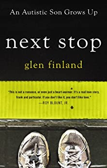 Next Stop: An Autistic Son Grows Up by [Finland, Glen]