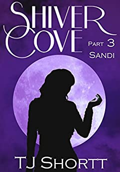 Shiver Cove, Part 3: Sandi by [Shortt, TJ]