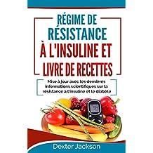Régime de Résistance à l'Insuline et Livre de Recettes: Mise à jour avec les Dernières Informations Scientifiques sur la Résistance à l'insuline et le diabète (Insulin Resistance - French Edition)