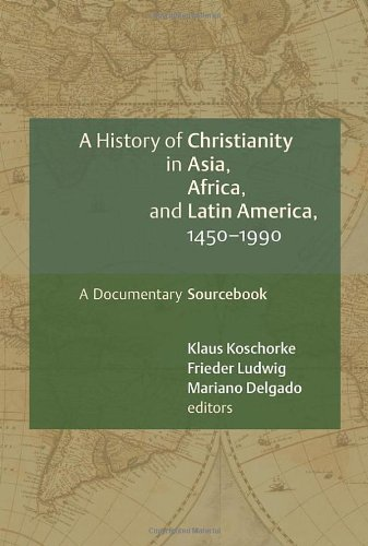 A History of Christianity in Asia, Africa, and Latin America, 1450-1990: A Documentary Sourcebook