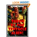 Taken by the Tentacle Alien: A Monster Sex Erotica Story