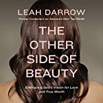 The Other Side of Beauty: Embracing God's Vision for Love and True Worth | Leah Darrow