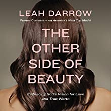 The Other Side of Beauty: Embracing God's Vision for Love and True Worth Audiobook by Leah Darrow Narrated by Leah Darrow