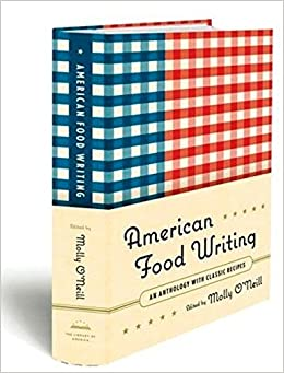 American food writing an anthology with classic recipes a library american food writing an anthology with classic recipes a library of america special publication molly oneill 9781598530056 amazon books forumfinder Gallery