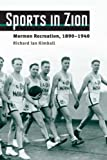 img - for Sports in Zion: Mormon Recreation, 1890-1940 (Sport and Society) by Richard Ian Kimball (2009-01-07) book / textbook / text book