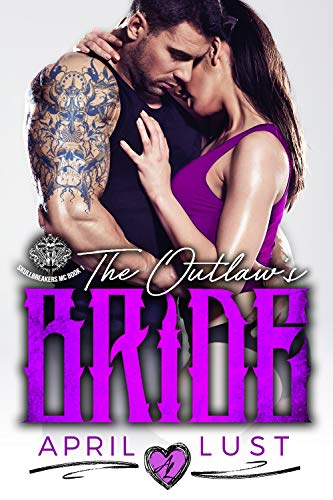 The Outlaw's Bride: A Bad Boy Motorcycle Club Romance (Skullbreakers MC Book 1) by [Lust, April]