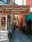 Undated Lesson Planner for 1 Homeschooler: 42 Weeks