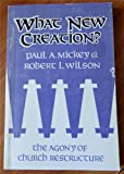 What New Creation?, Paul A. Mickey and Robert L. Wilson, 0687448506